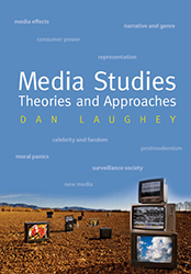Media Studies: Theories and Approaches by Dan Laughey